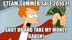 Take My Money Meme Generator - steam summer sale 2016 shut up and take my money gaben take