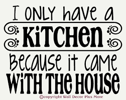i only have a kitchen because it came with the house wall decal funny kitchen house wall decal quote saying loading zoom