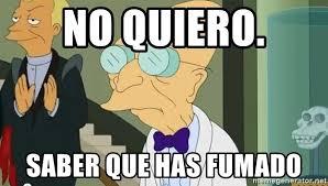 Professor Farnsworth Meme - no quiero saber que has fumado dr farnsworth meme generator