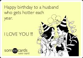 happy birthday husband cards happy birthday to a husband who gets hotter each year i you