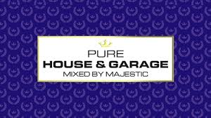 pure house u0026 garage mixed by majestic album minimix out now