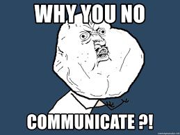 Why You No Meme Generator - why you no communicate y u no meme generator