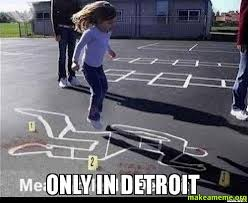 Detroit Meme - only in detroit make a meme
