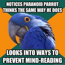 Mind Games Meme - pretty mind games meme notices paranoid parrot thinks the same way