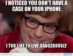 Phone Case Meme - phone case do you live for the thrill