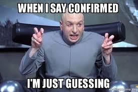 I Say Meme - when i say confirmed i m just guessing confirmed make a meme