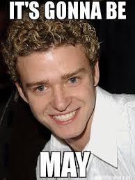 Meme Joke - justin timberlake gonna be may meme joke