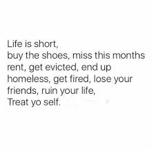 Buy All The Shoes Meme - life is short buy the shoes miss this months rent get evicted end up