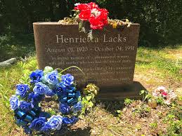 the time i visited henrietta lacks u0027 grave and toured her childhood