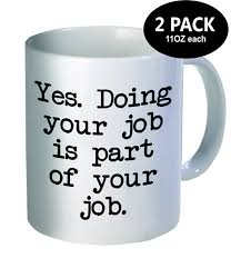 The Best Coffee Mugs by Amazon Com Pack Of 2 Yes Doing Your Job Is Part Of Your Job