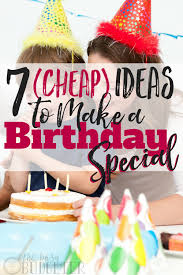 7 cheap ideas to make a birthday special busy budgeter
