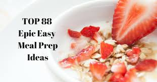 cuisine easy orens top 88 epic easy meal prep ideas that will save your and