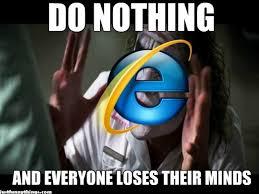 Internet Explorer Meme - explorer why dont you die