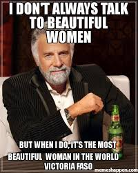 Beautiful Woman Meme - i don t always talk to beautiful women but when i do it s the most