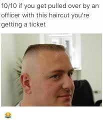 officer haircut 1010 if you get pulled over by an officer with this haircut you re