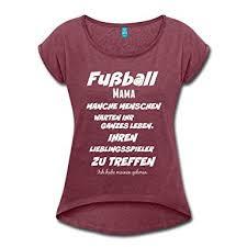 fussball sprüche vor dem spiel fuß spruch frauen t shirt mit gerollten ärmeln