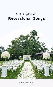 for weddings recessional songs for weddings popsugar entertainment