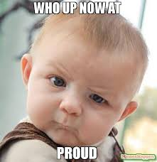 Proud Meme - who up now at proud meme skeptical baby 58649 memeshappen