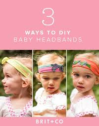 baby headband diy 3 ways to make baby headbands brit co