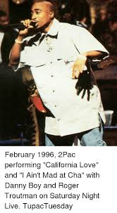 I Aint Mad Meme - february 1996 2pac performing california love and i ain t mad at cha