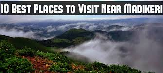 10 best places to visit near madikeri hello travel buzz