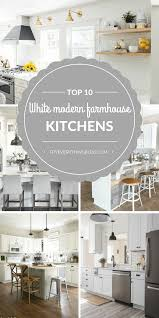 Modern Farmhouse Kitchens by Top 10 White Modern Farmhouse Kitchens And Our Plans Try Everything