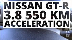 nissan gtr youtube 0 100 nissan gt r r35 3 8 550 km at acceleration 0 100 km h youtube
