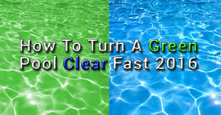 how to turn a green pool clear fast 2016 aquapoolco