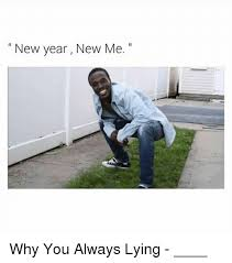 New Year New Me Meme - new year new me why you always lying new year s meme on