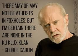 Atheist Memes - george carlin there may or may not be atheists in foxholes