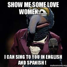 Show Me Some Memes - show me some love women i can sing to you in english and