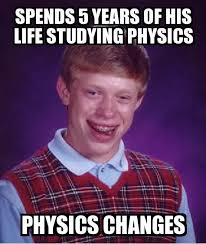 Physics Meme - bad luck brian spends 5 years of his life studying physics physics
