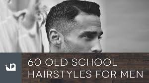 hair styles for men over 60 60 old school hairstyles for men youtube
