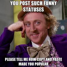Meme Copy And Paste - you post such funny statuses please tell me how copy and paste