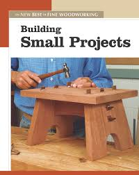 Good Woodworking Magazine Subscription by Building Small Projects The New Best Of Fine Woodworking Editors