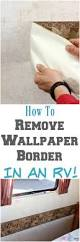 How To Take Crayon Off Walls by How To Remove Wallpaper Border In An Rv Must Have Mom