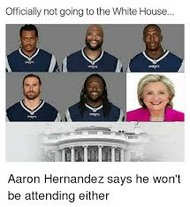 Hernandez Meme - officially not going to the white house aaron hernandez says he