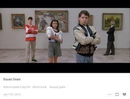 Ferris Bueller Meme - squad goals squad know your meme