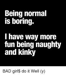 Naughty Memes - 25 best memes about being normal is boring being normal is