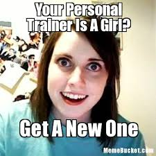 Make Your Own Memes - your personal trainer is a girl create your own meme