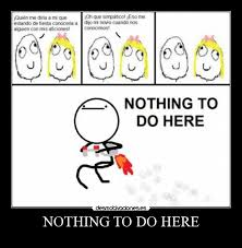 Nothing To Do Here Meme - nothing to do here desmotivaciones