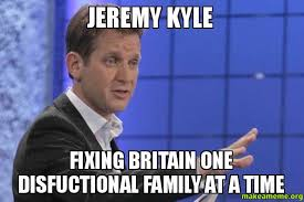 jeremy kyle fixing britain one disfuctional family at a time