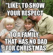 Family Christmas Meme - like to show your respect a family that has nodad for christmas
