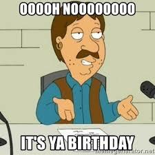 Family Guy Birthday Meme - ooooh noooooooo it s ya birthday family guy bruce meme generator