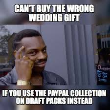 wedding gift meme meme maker cant buy the wrong wedding gift if you use the paypal