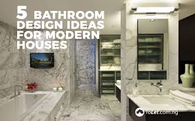 Bathroom Designs Idea 5 Bathroom Design Ideas For Modern Houses Tolet Insider