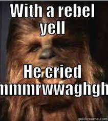 Chewbacca Memes - chewbacca rebel yell quickmeme