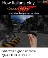 Goldeneye Meme - how italians play this meme features the game goldeneye 007 for