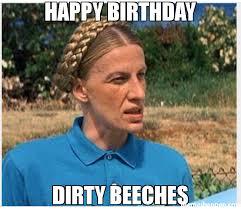 Happy Birthday Meme Creator - happy birthday dirty beeches meme custom 43530 memeshappen
