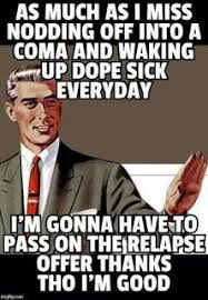 Drug Addict Meme - funny narcotics anonymous memes 13th step memes google search